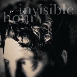 Joe-Henry-Invisible-Hour